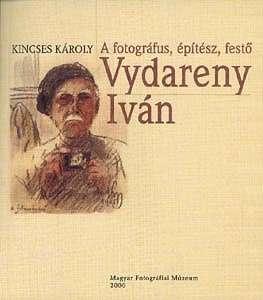 Kincses Károly: A fotográfus, festő, építész Vydareny Iván