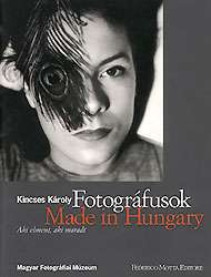 Kincses Károly: Fotográfusok - made in Hungary. Aki elment / aki maradt könyvborító