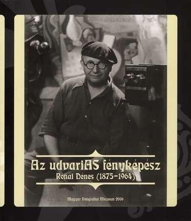 Kincses Károly-N. Szabó Magdolna-Tóth Balázs Zoltán-Baki Péter: Az udvarias fényképész. Rónai Dénes (1875-1964)