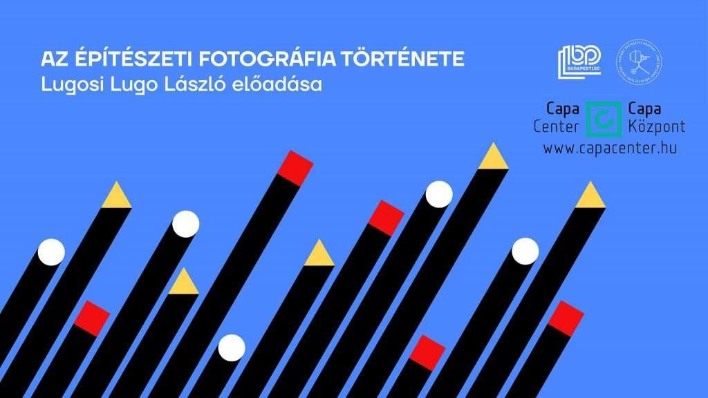 Az építészeti fotográfia története – Lugosi Lugo László előadása