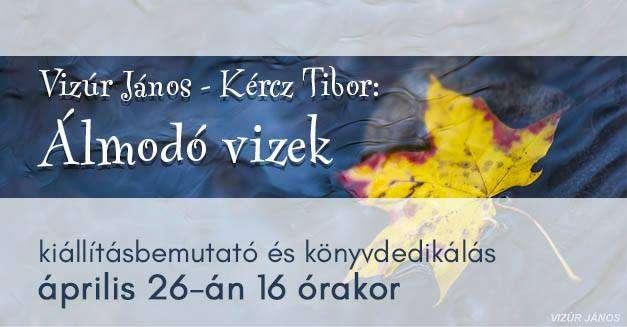 Vizúr János és Kércz Tibor: Álmodó vizek – Kiállításbemutató és könyvdedikálás