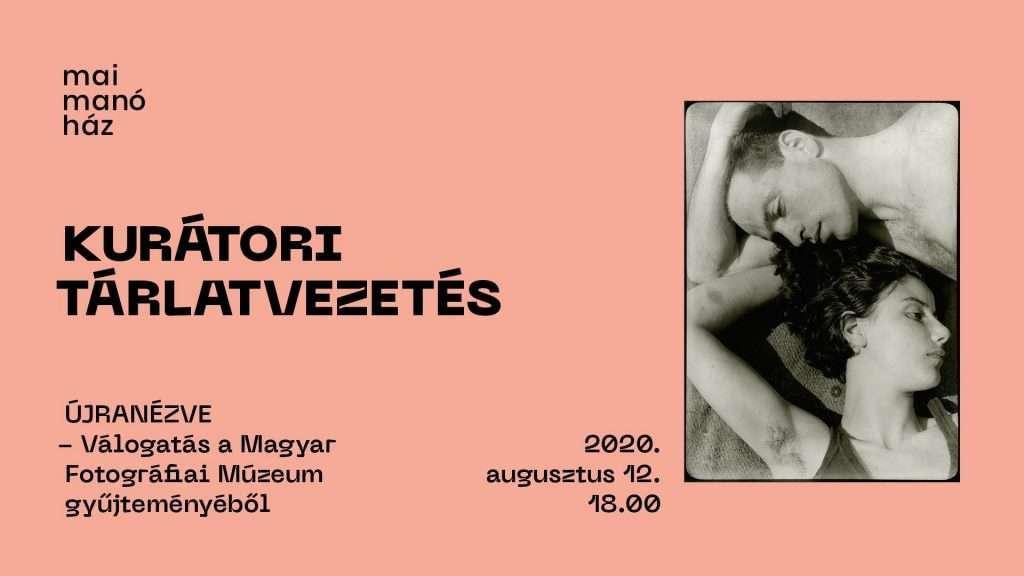 Újranézve – Válogatás a Magyar Fotográfiai Múzeum gyűjteményéből – Kurátori tárlatvezetés